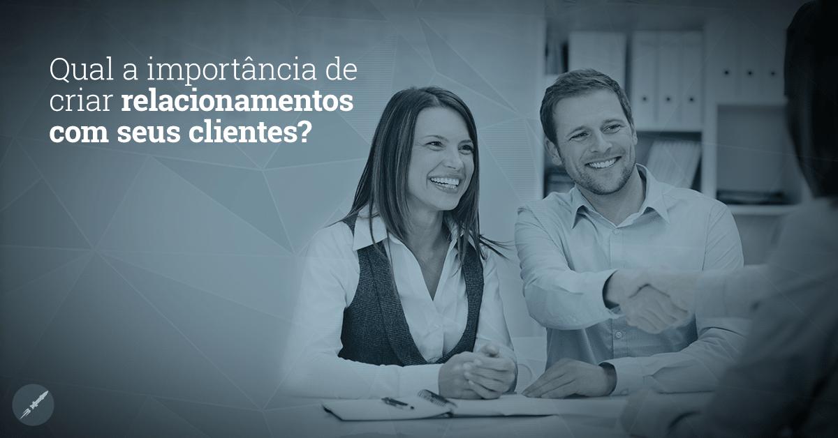 Qual a importância de construir relacionamentos com seus clientes?