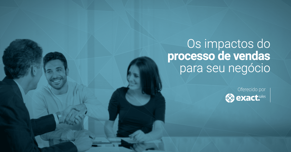 Os impactos do processo de vendas para o seu negócio