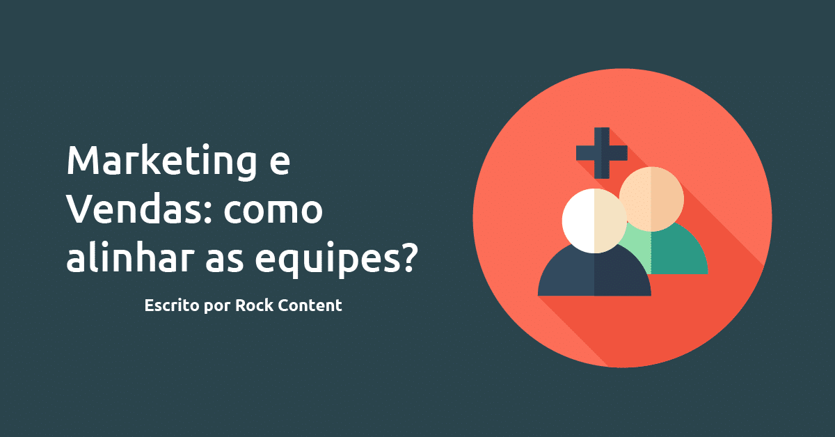 Como alinhar as equipes de marketing e vendas?