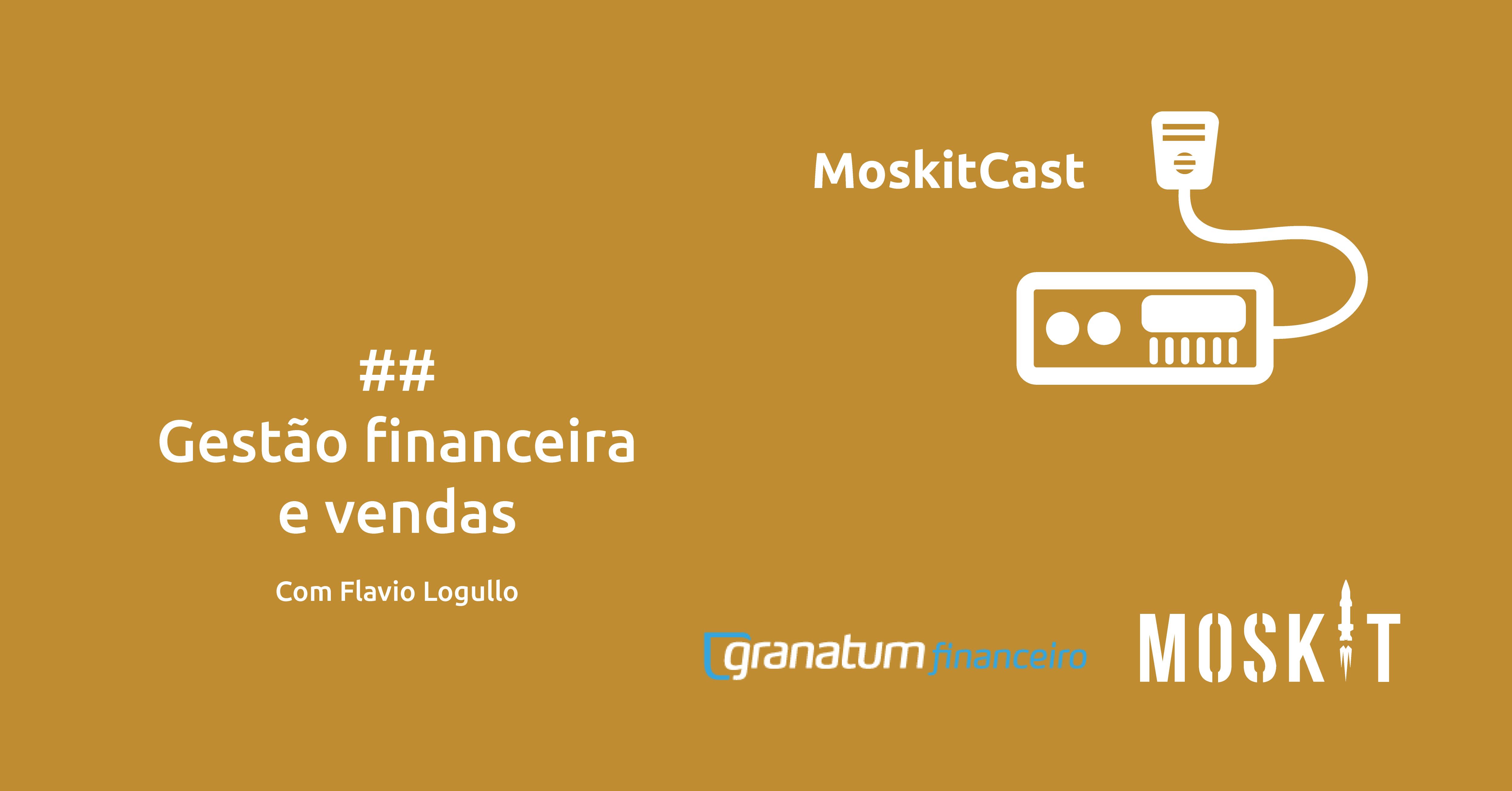 Gestão financeira e de vendas: Confira o bate papo entre Moskit e Granatum