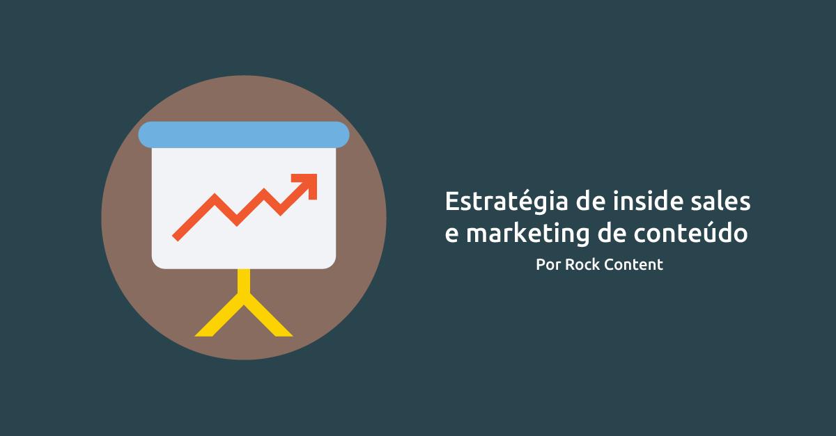 Inside Sales e Marketing de Conteúdo: como usar a estratégia e ampliar suas vendas