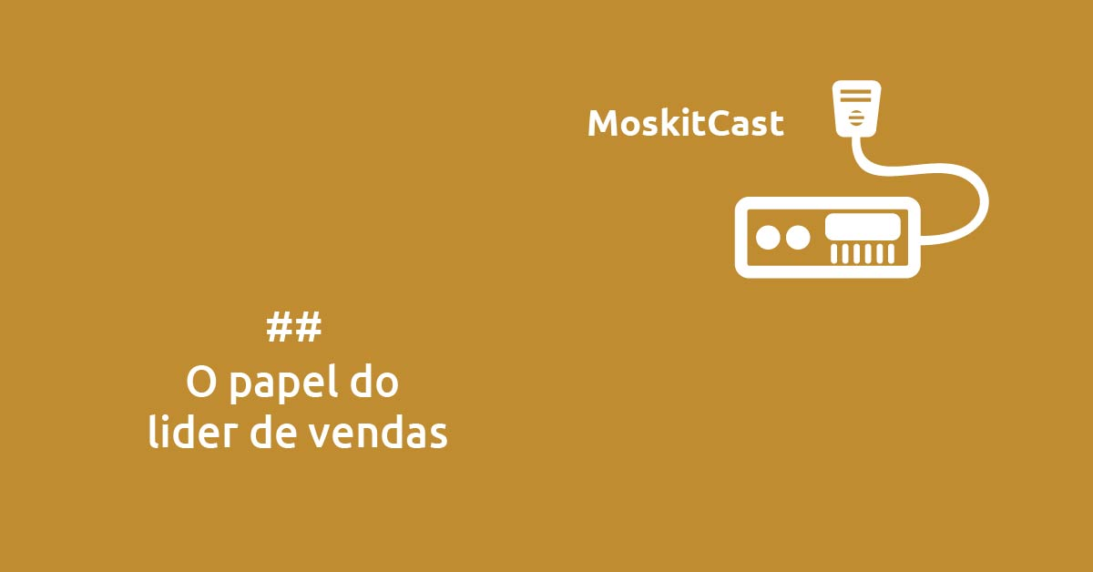 MoskitCast: O papel do líder de vendas
