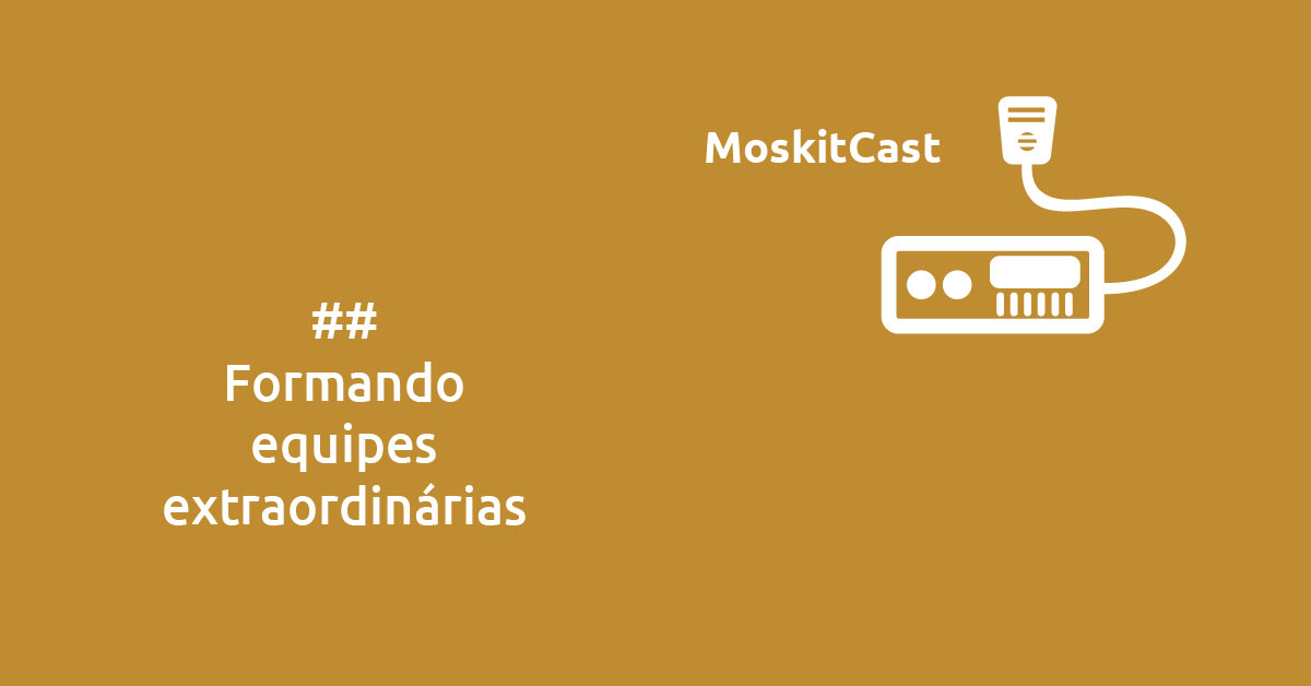 MoskitCast: Formando equipes extraordinárias